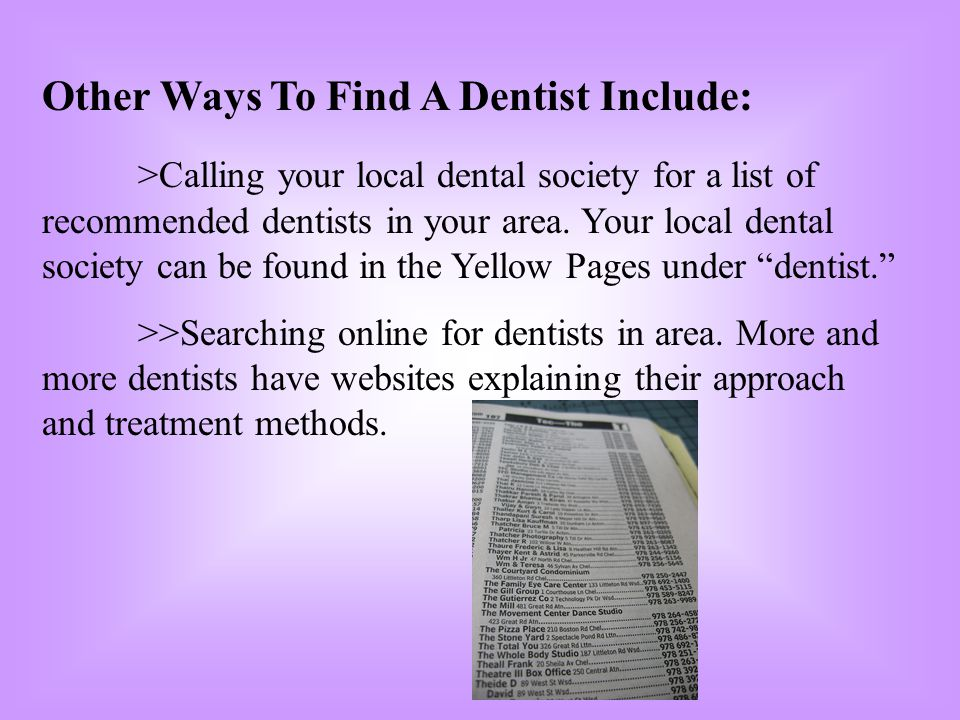 Other Ways To Find A Dentist Include: