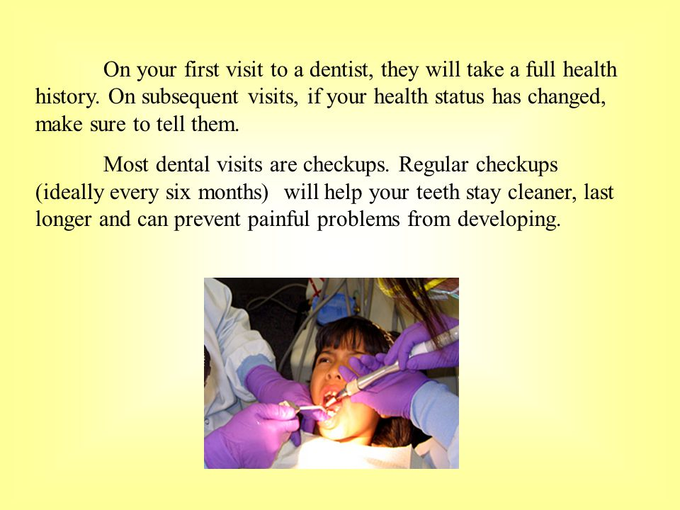 On your first visit to a dentist, they will take a full health history