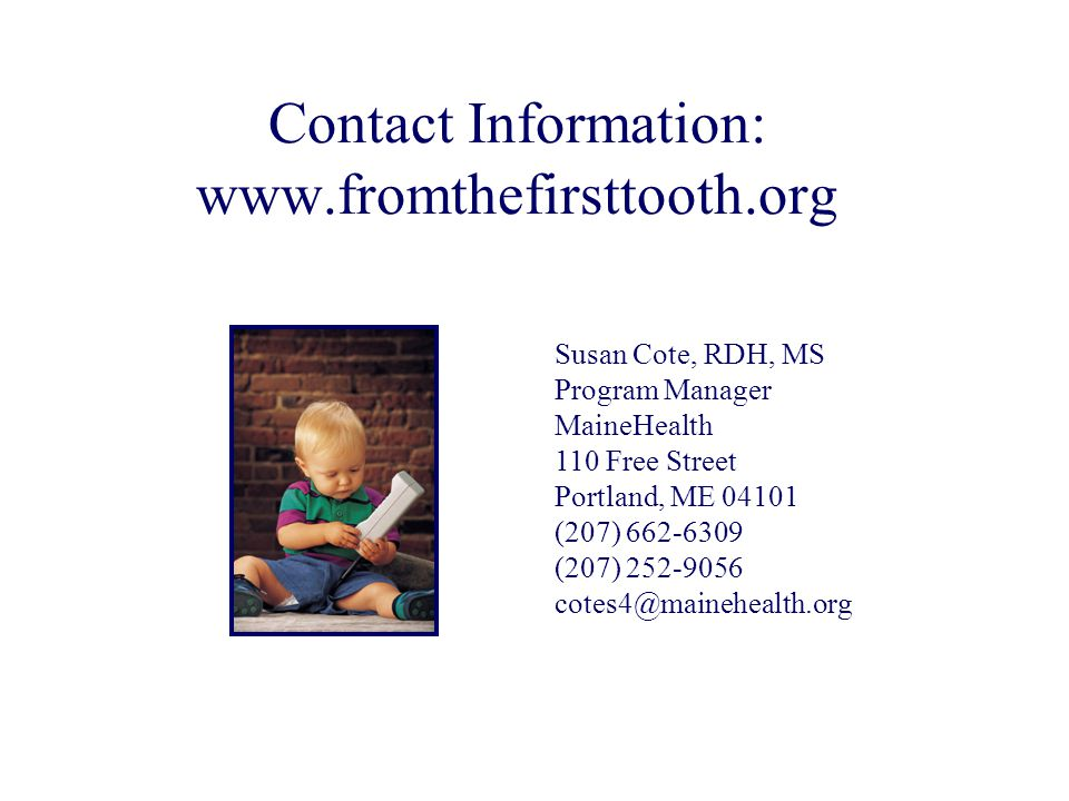 Contact Information: www.fromthefirsttooth.org Susan Cote, RDH, MS. Program Manager. MaineHealth.