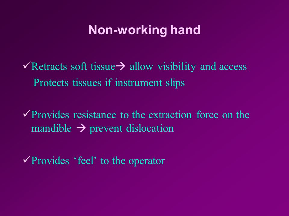 Non-working hand Retracts soft tissue allow visibility and access