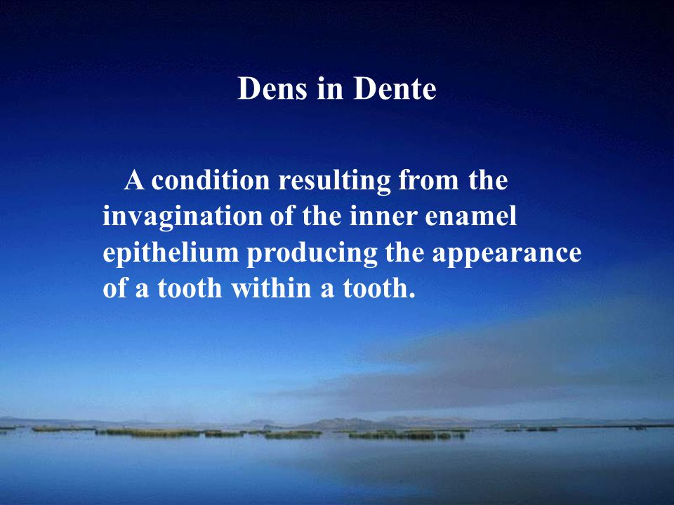 Dens in Dente A condition resulting from the