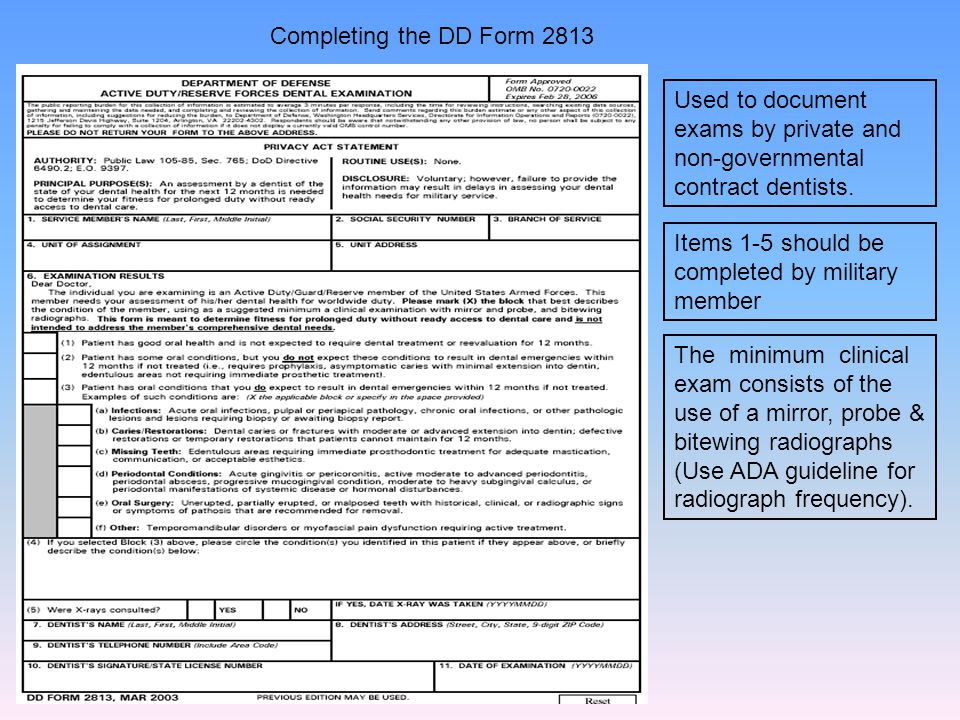 Completing the DD Form 2813 Used to document exams by private and non-governmental contract dentists.