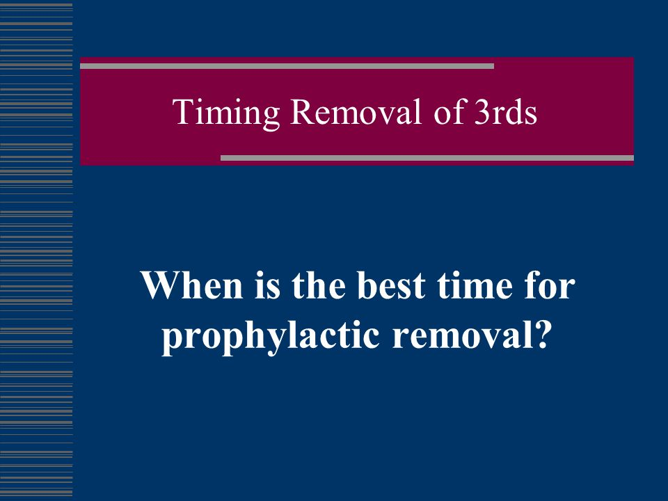 When is the best time for prophylactic removal