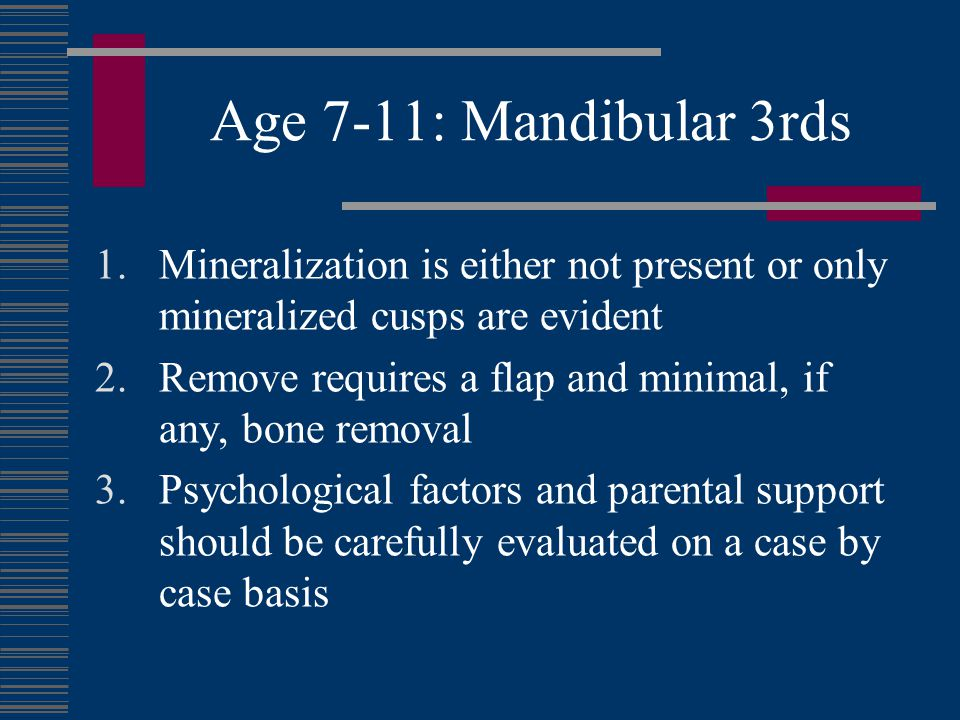 Age 7-11: Mandibular 3rds Mineralization is either not present or only mineralized cusps are evident.