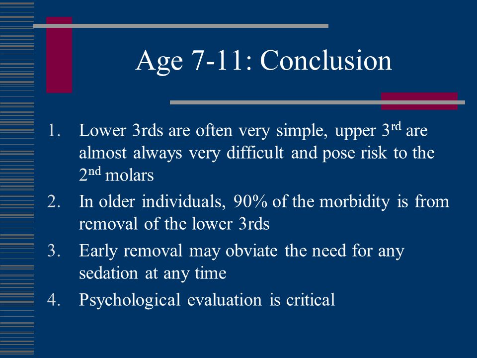 Age 7-11: Conclusion Lower 3rds are often very simple, upper 3rd are almost always very difficult and pose risk to the 2nd molars.
