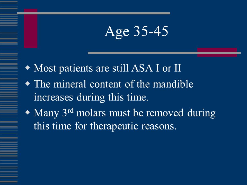 Age 35-45 Most patients are still ASA I or II