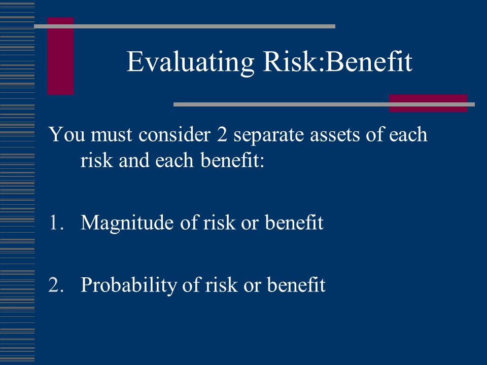 Evaluating Risk:Benefit