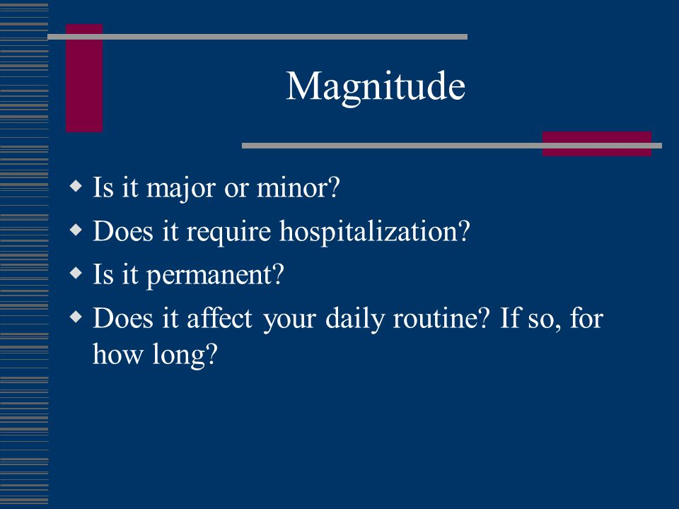 Magnitude Is it major or minor Does it require hospitalization