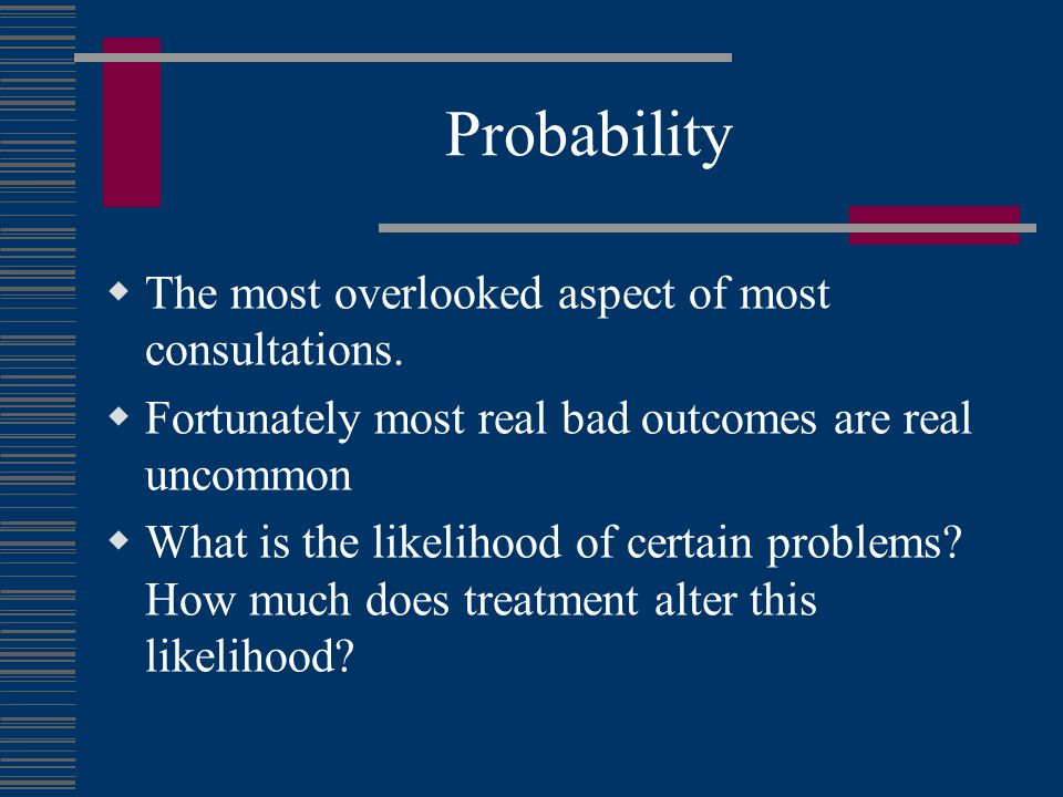 Probability The most overlooked aspect of most consultations.