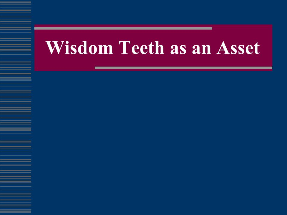 Wisdom Teeth as an Asset