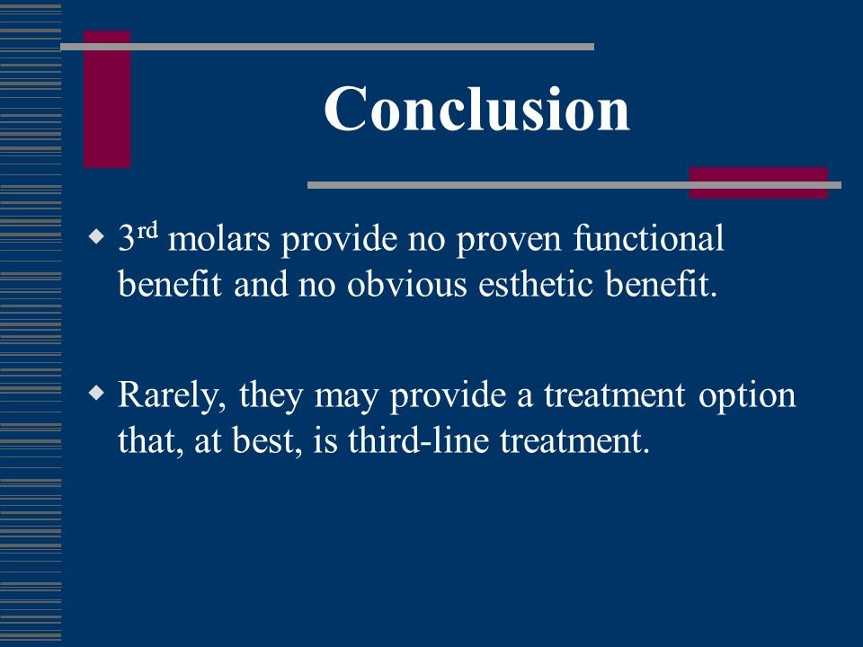 Conclusion 3rd molars provide no proven functional benefit and no obvious esthetic benefit.