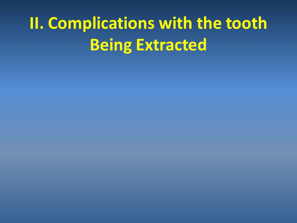 II. Complications with the tooth Being Extracted