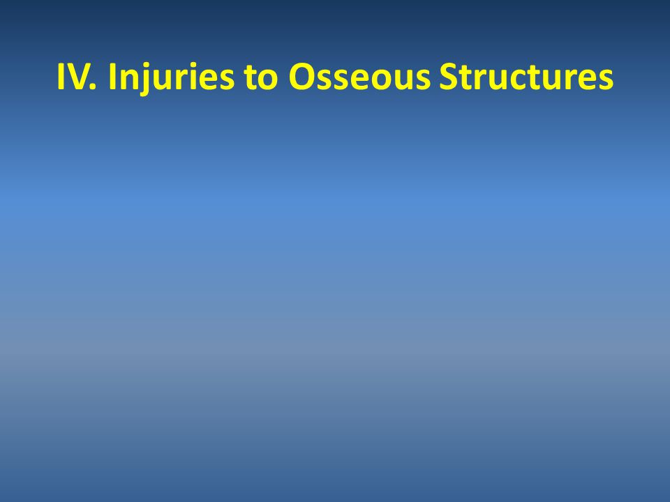 IV. Injuries to Osseous Structures