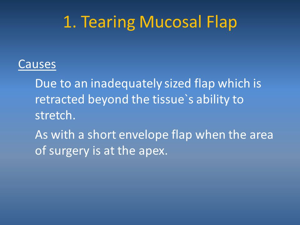 1. Tearing Mucosal Flap Causes