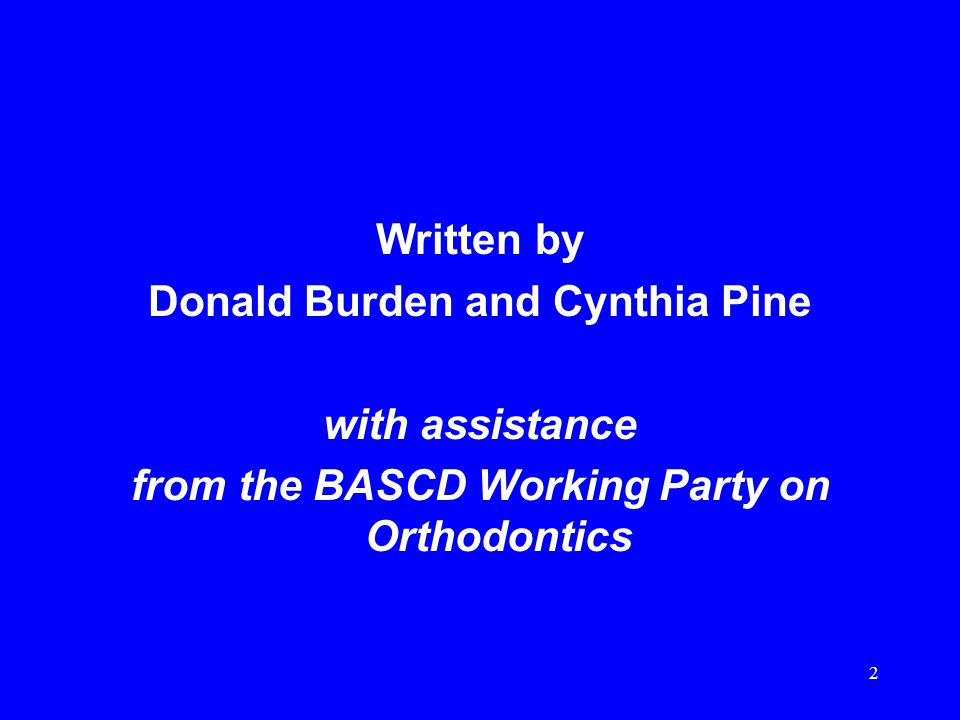 Written by Donald Burden and Cynthia Pine with assistance from the BASCD Working Party on Orthodontics