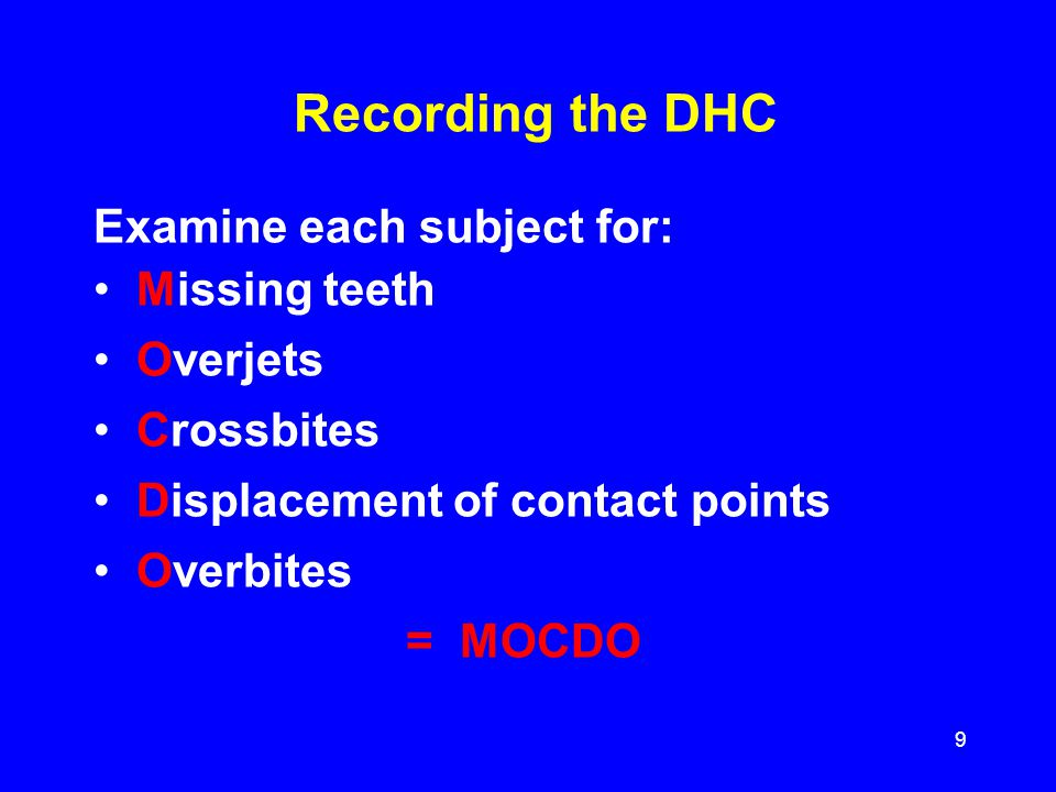 Recording the DHC Examine each subject for: Missing teeth Overjets