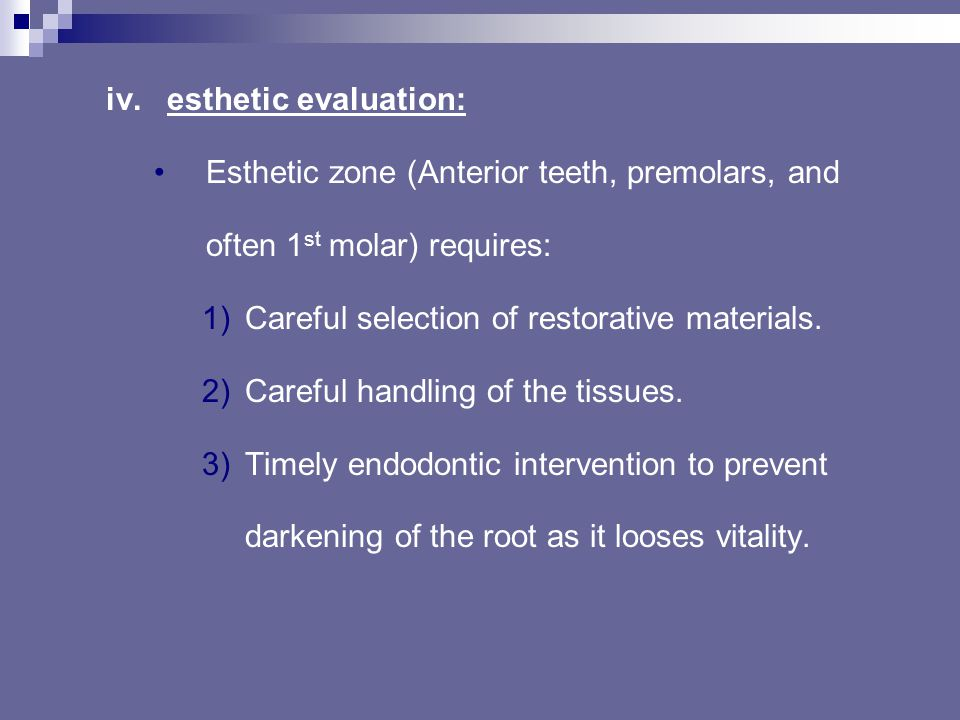 esthetic evaluation: Esthetic zone (Anterior teeth, premolars, and often 1st molar) requires: Careful selection of restorative materials.