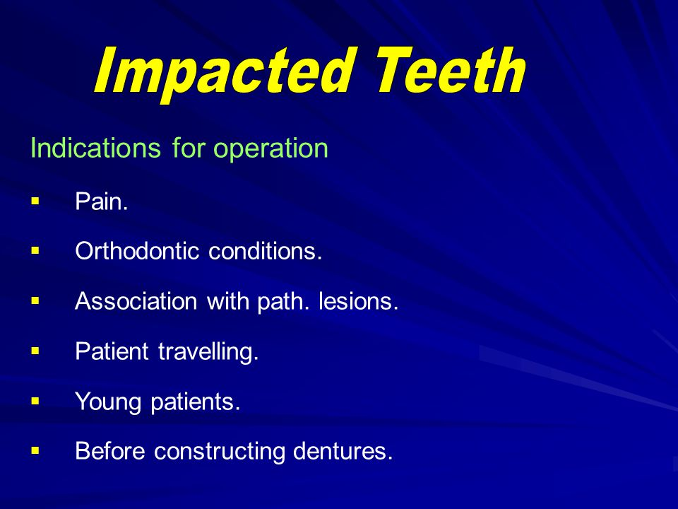 Impacted Teeth Indications for operation Pain. Orthodontic conditions.