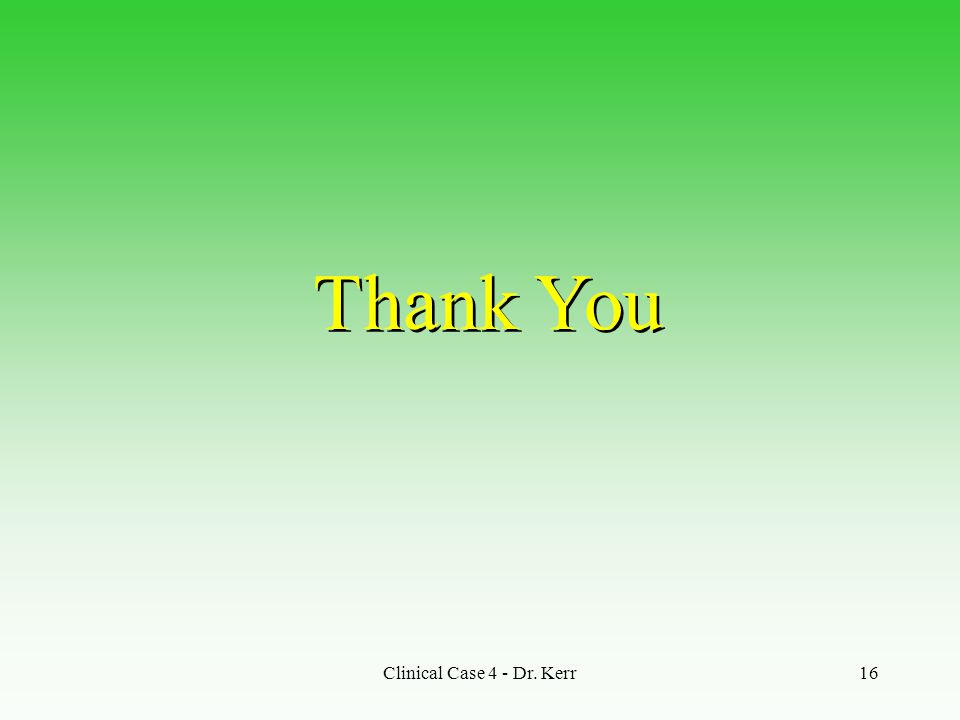 Thank You Clinical Case 4 - Dr. Kerr
