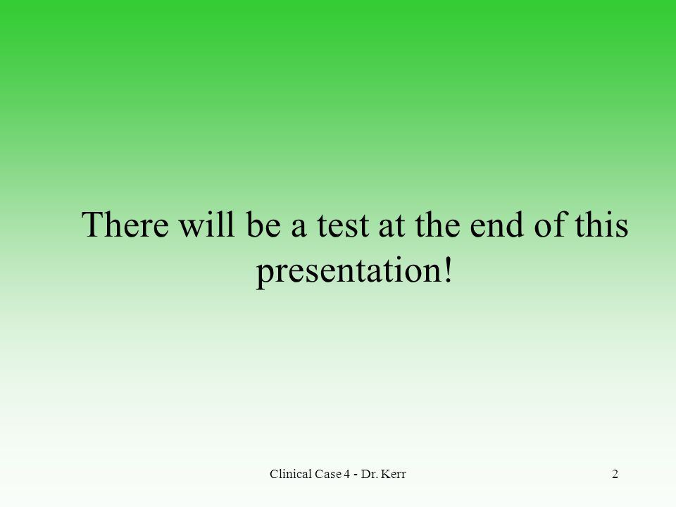 There will be a test at the end of this presentation!