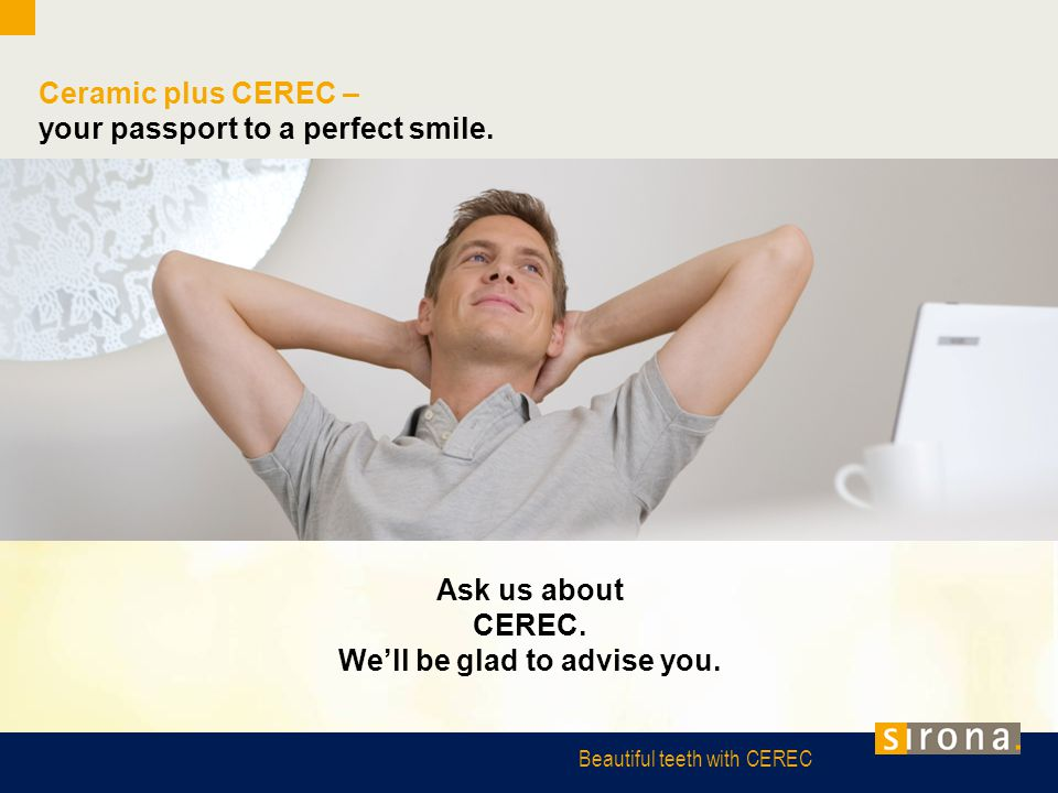 Ceramic plus CEREC – your passport to a perfect smile.