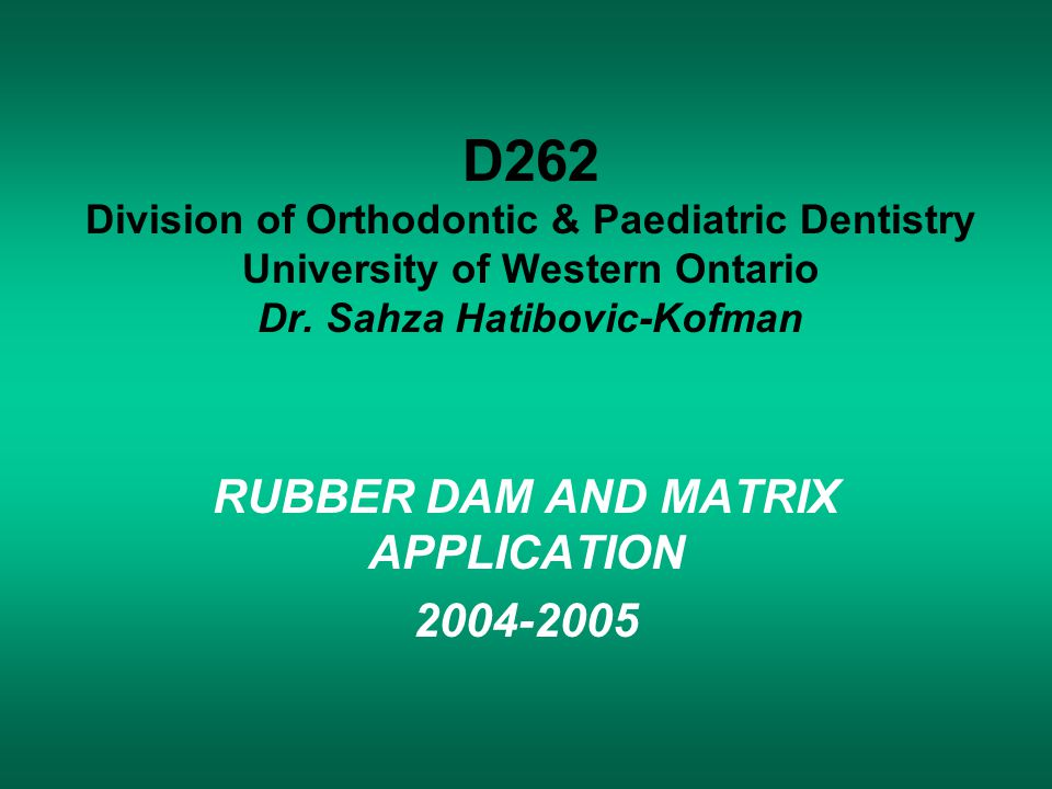 RUBBER DAM AND MATRIX APPLICATION 2004-2005