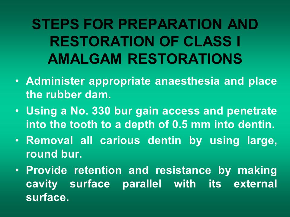STEPS FOR PREPARATION AND RESTORATION OF CLASS I AMALGAM RESTORATIONS