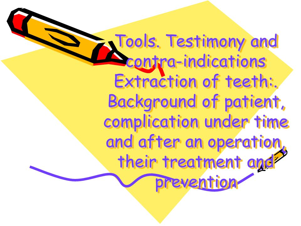 Tools. Testimony and contra-indications Extraction of teeth: