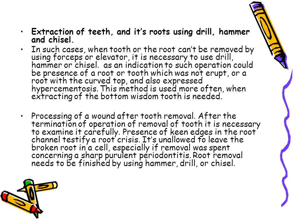 Extraction of teeth, and it's roots using drill, hammer and chisel.