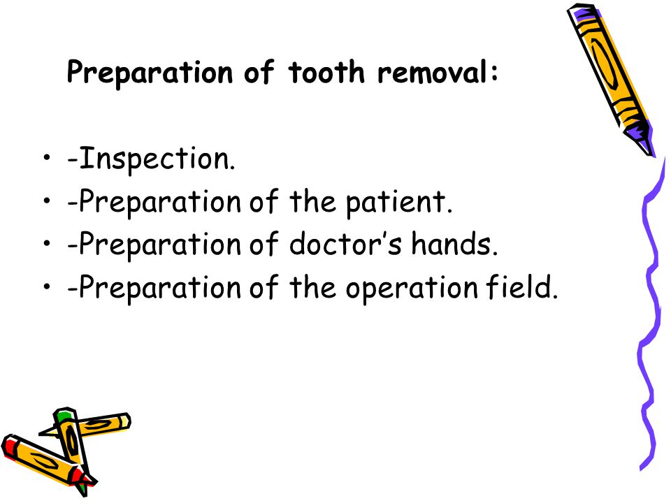 Preparation of tooth removal: