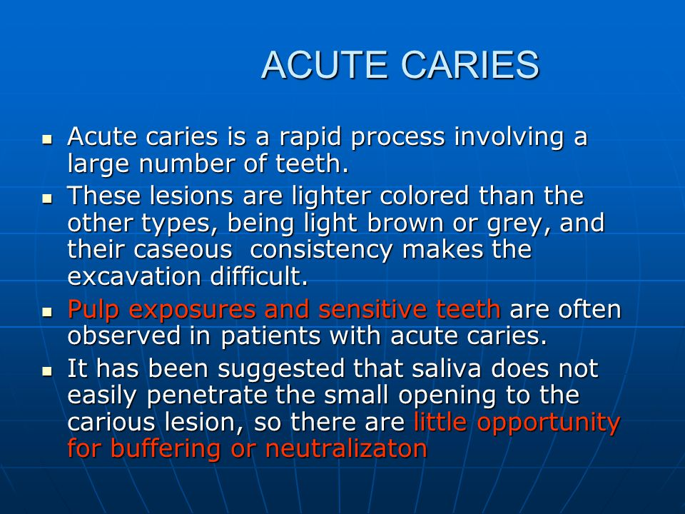 ACUTE CARIES Acute caries is a rapid process involving a large number of teeth.