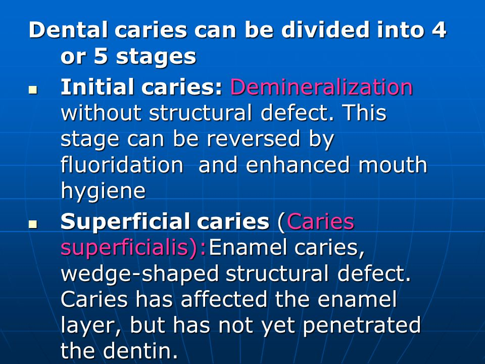 Dental caries can be divided into 4 or 5 stages