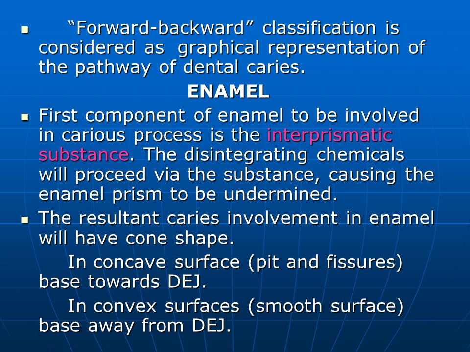 Forward-backward classification is considered as graphical representation of the pathway of dental caries.