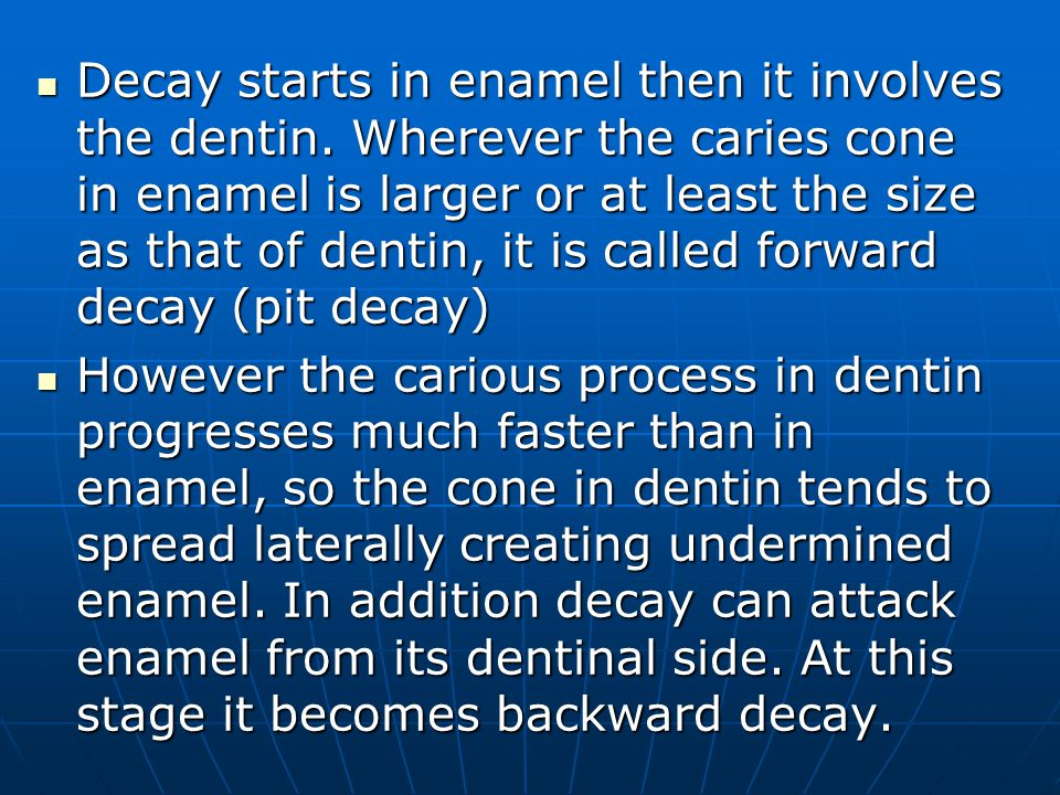 Decay starts in enamel then it involves the dentin
