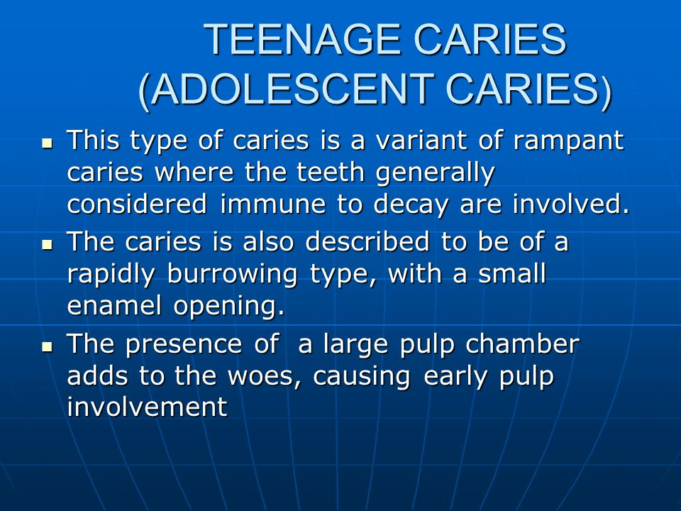 TEENAGE CARIES (ADOLESCENT CARIES)