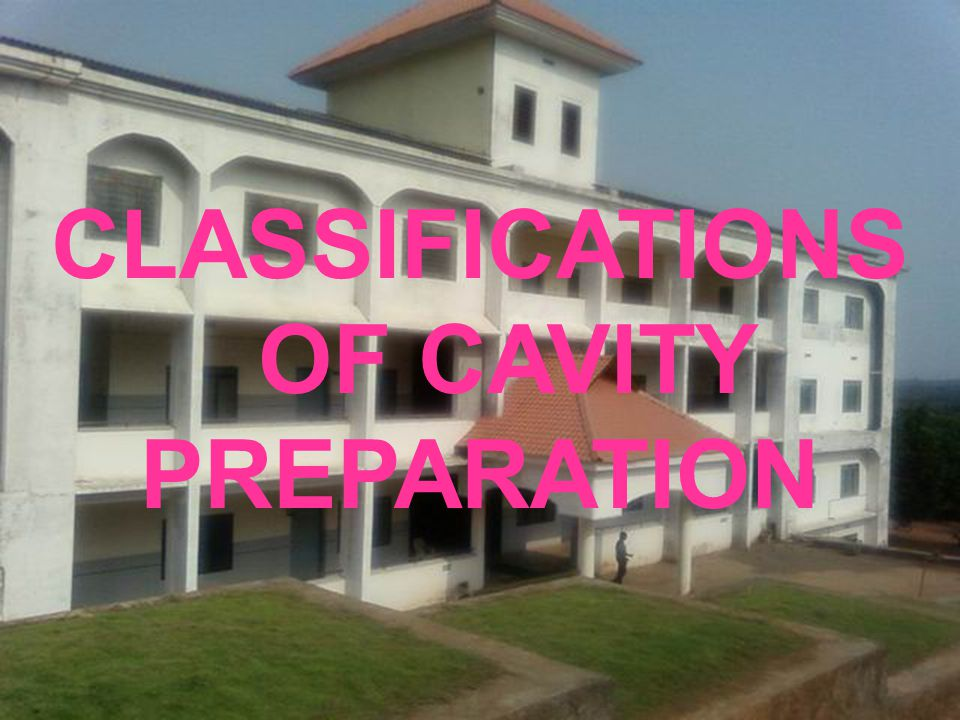 CLASSIFICATIONS OF CAVITY PREPARATION