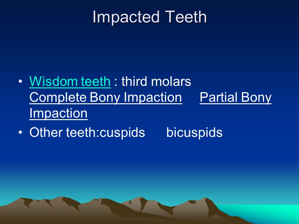 Impacted Teeth Wisdom teeth : third molars Complete Bony Impaction Partial Bony Impaction.