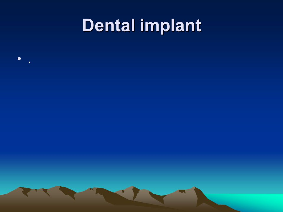 Dental implant .