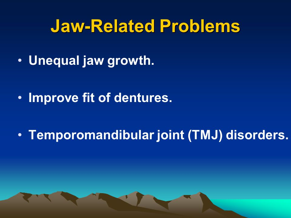 Jaw-Related Problems Unequal jaw growth. Improve fit of dentures.