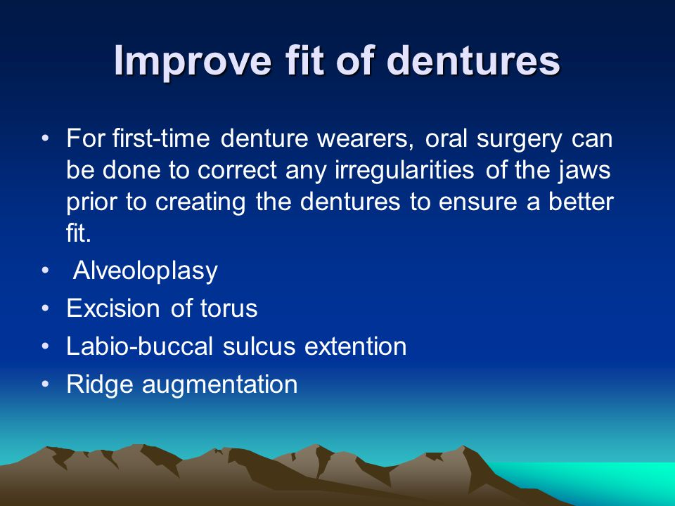 Improve fit of dentures