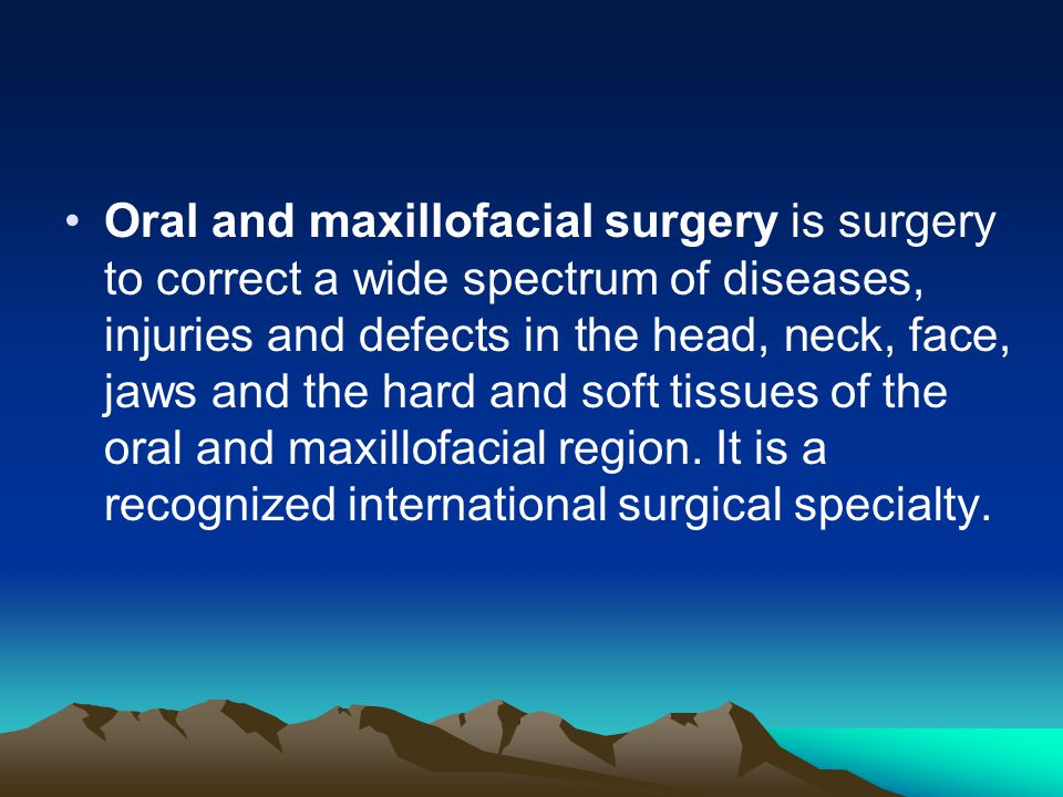 Oral and maxillofacial surgery is surgery to correct a wide spectrum of diseases, injuries and defects in the head, neck, face, jaws and the hard and soft tissues of the oral and maxillofacial region.