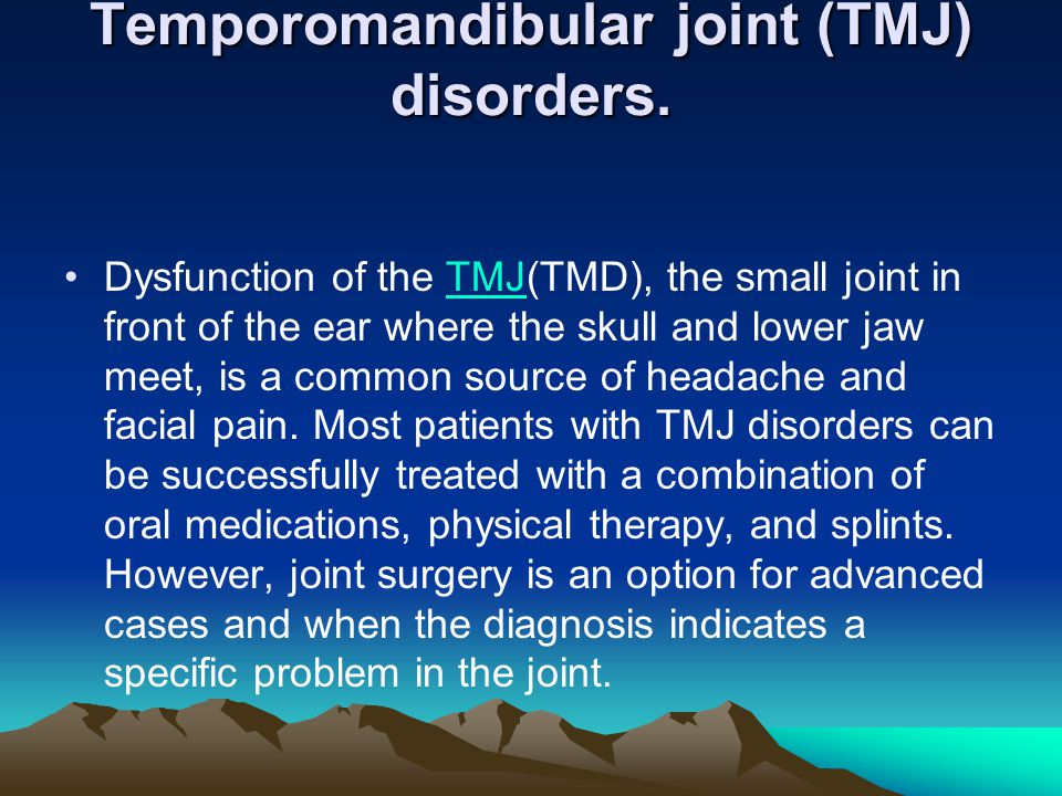 Temporomandibular joint (TMJ) disorders.