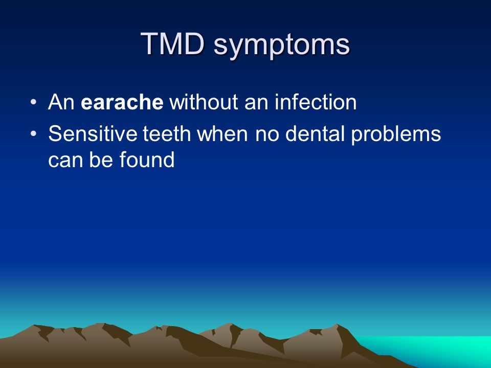 TMD symptoms An earache without an infection