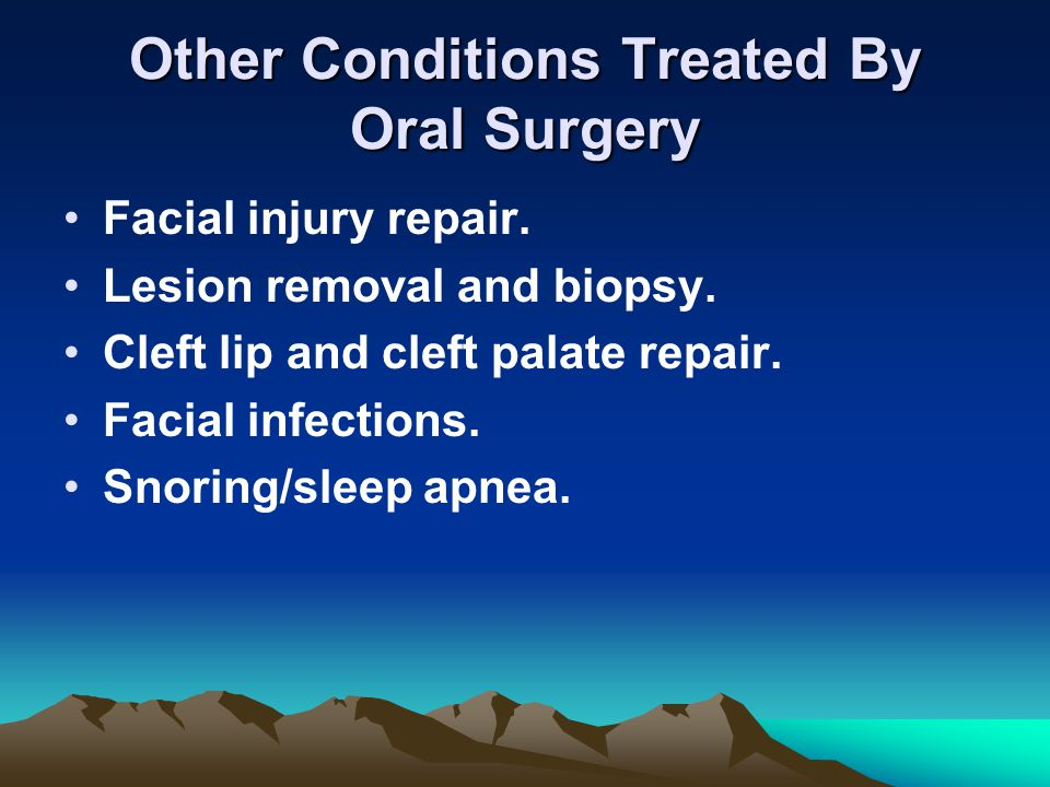 Other Conditions Treated By Oral Surgery
