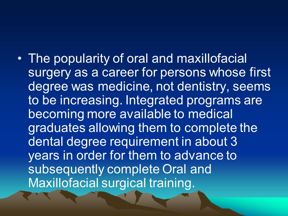 The popularity of oral and maxillofacial surgery as a career for persons whose first degree was medicine, not dentistry, seems to be increasing.