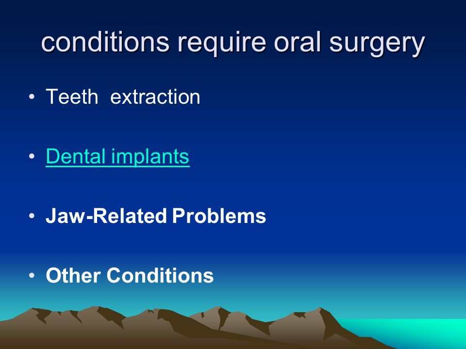 conditions require oral surgery