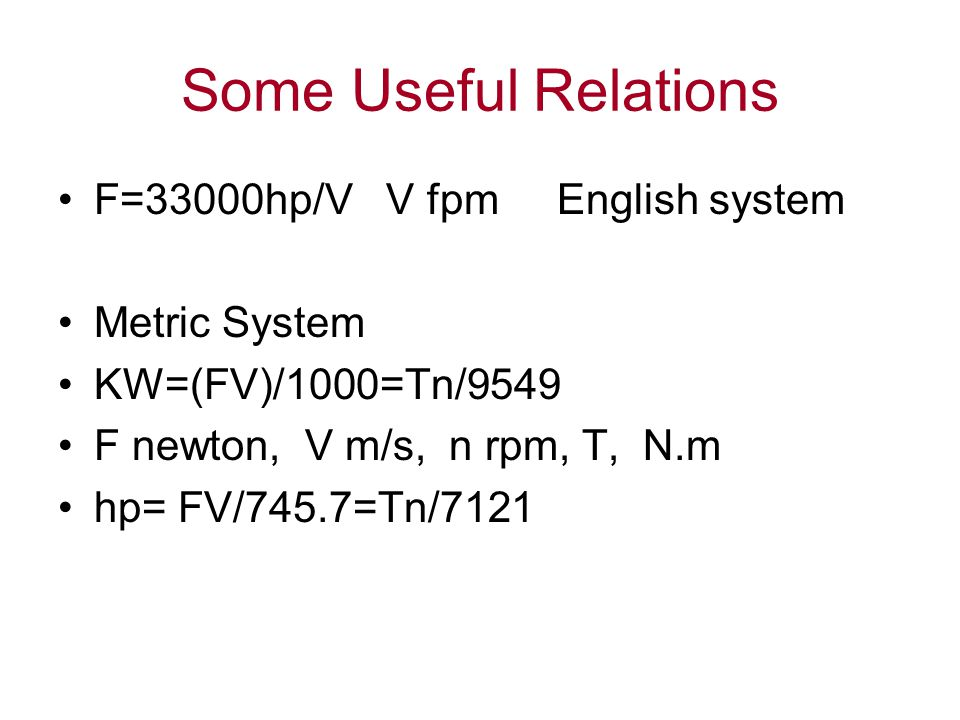 Some Useful Relations F=33000hp/V V fpm English system Metric System
