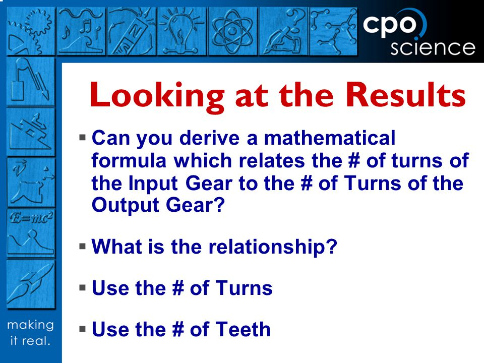 Looking at the Results Can you derive a mathematical formula which relates the # of turns of the Input Gear to the # of Turns of the Output Gear