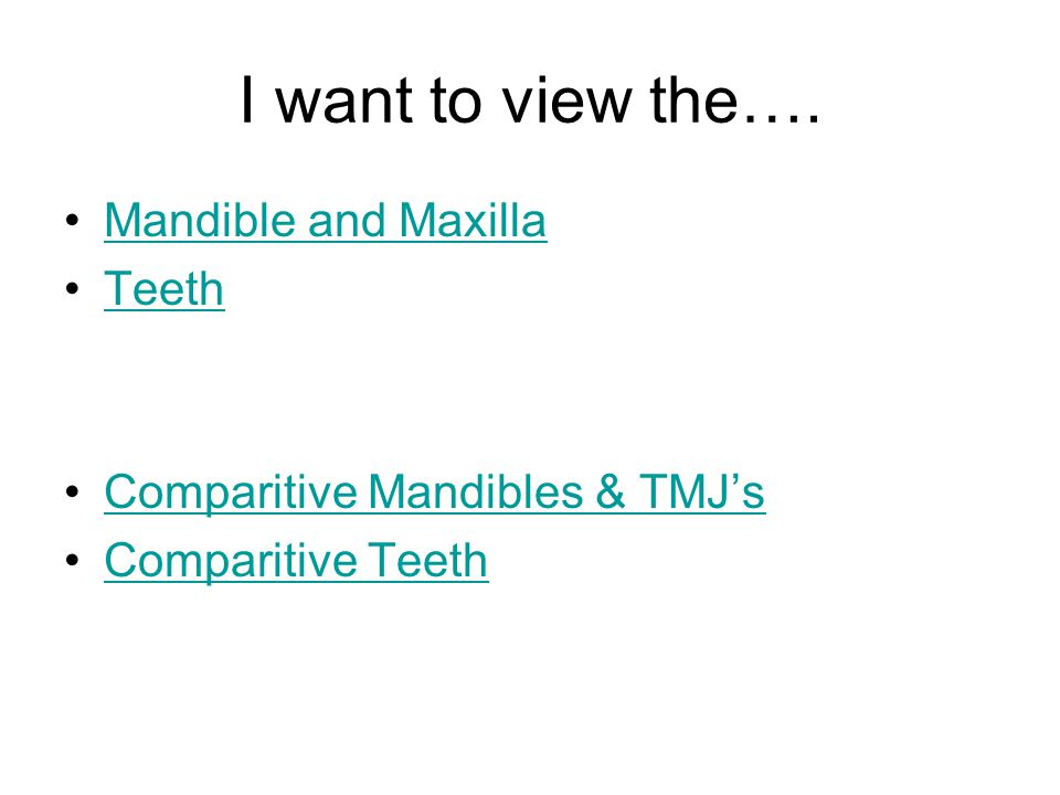 I want to view the…. Mandible and Maxilla Teeth