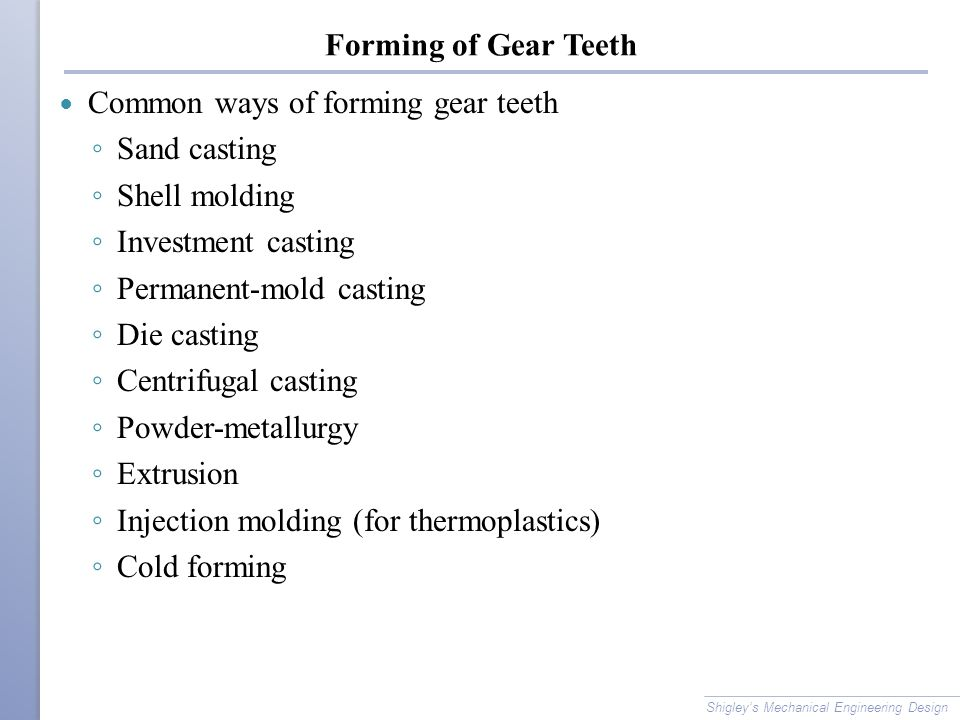 Common ways of forming gear teeth Sand casting Shell molding